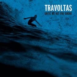 Travoltas – Until We Hit the Shore