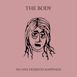 The Body – No One Deserves Happiness