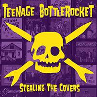 Teenage Bottlerocket – Stealing The Covers