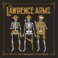 The Lawrence Arms – We Are the Champions of the World (A Retrospectus)