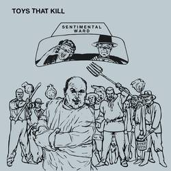 Toys That Kill – Sentimental Ward