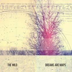 The Wild – Dreams Are Maps