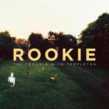 The Trouble With Templeton – Rookie