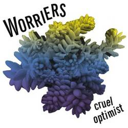 Worriers – Cruel Optimist