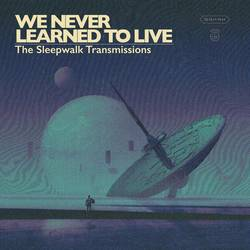 We Never Learned To Live – The Sleepwalk Transmissions