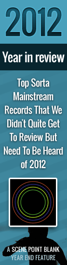 Top Sorta Mainstream Records That We Didn't Quite Get To Review But Need To Be Heard of 2012