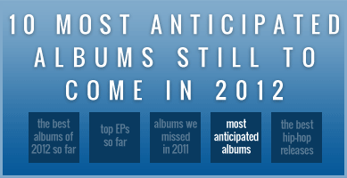 10 Most Anticipated Albums Still to Come in 2012
