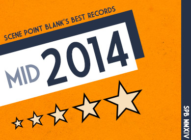 Scene Point Blank's Favorites: The Year So Far (July 2014)