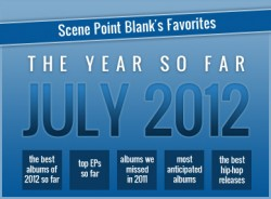 Scene Point Blank's Favorites: The Year So Far (July 2012)