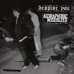 Records: Agoraphobic Nosebleed and Despise You To Release Split EP