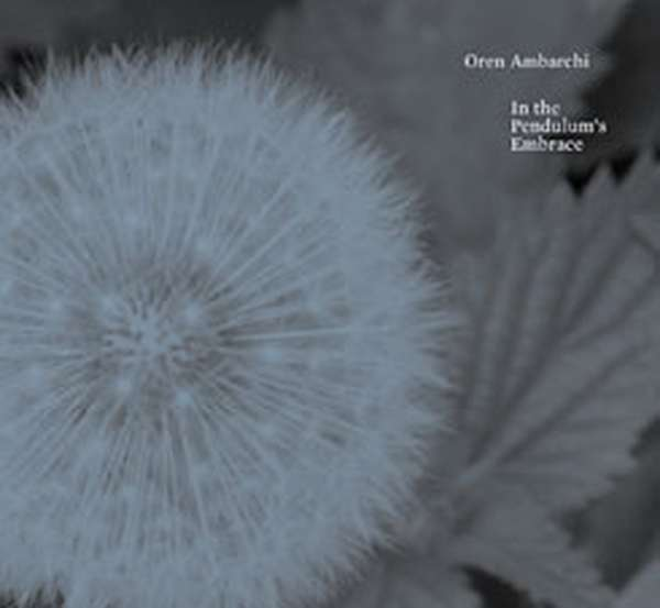 Oren Ambarchi – In the Pendulums Embrace cover artwork