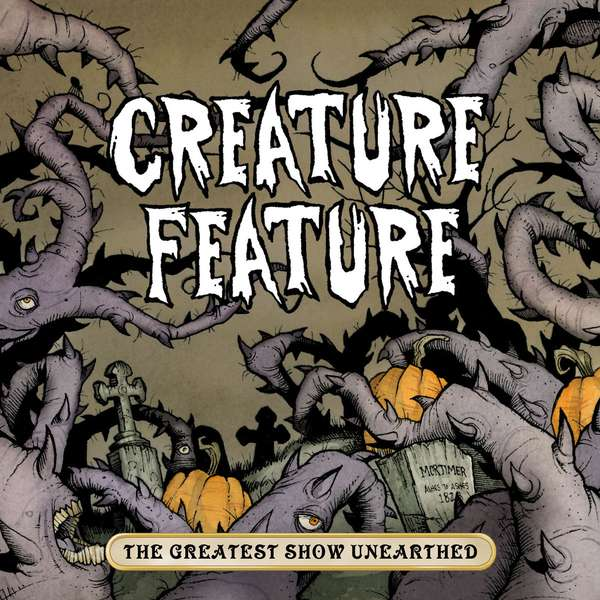 Creature Feature – The Greatest Show Unearthed cover artwork