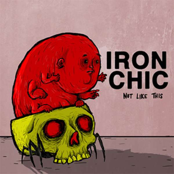 Iron Chic – Not Like This cover artwork