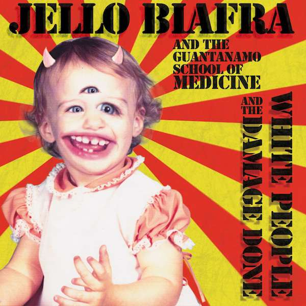 Jello Biafra and the Guantanamo School of Medicine – White People And The Damage Done cover artwork