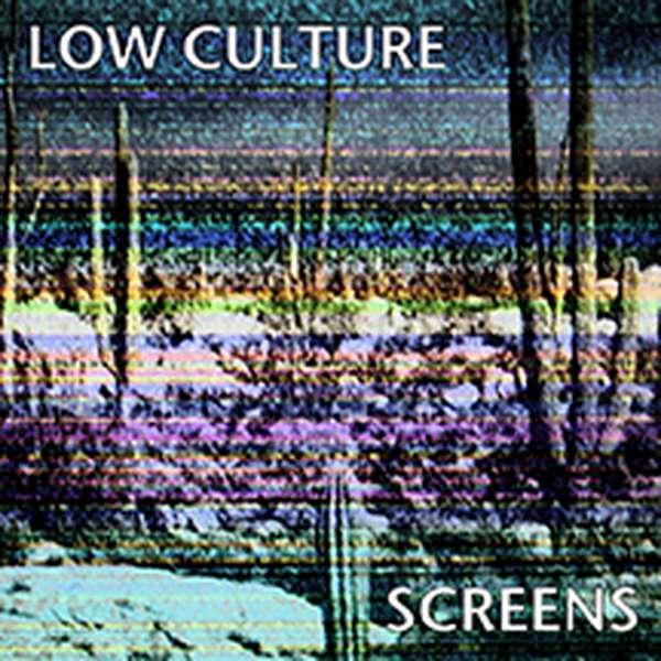 Low Culture – Screens cover artwork