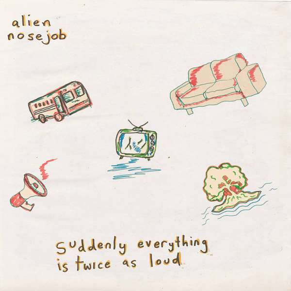 Alien Nosejob – Suddenly Everything Is Twice As Loud cover artwork