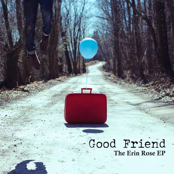 Good Friend – The Erin Rose EP cover artwork
