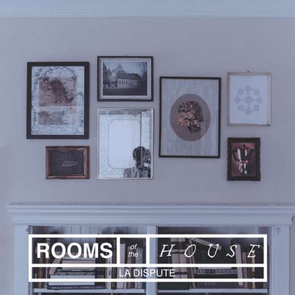 La Dispute – Rooms Of The House cover artwork