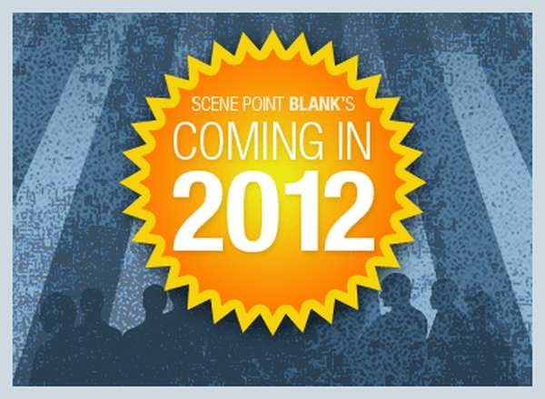 Coming in 2012: Scene Point Blank Anticipates