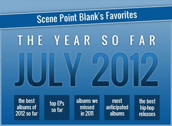 Scene Point Blank's Favorites: The Year So Far (July 2012)