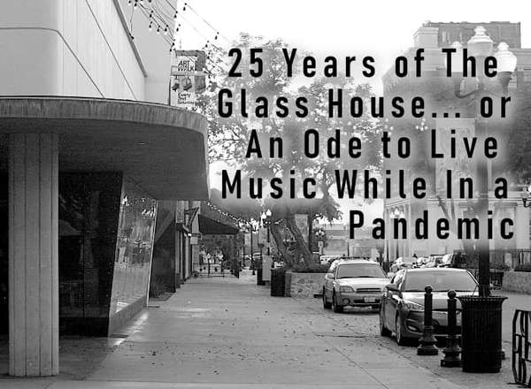 25 Years of The Glass House... or an Ode to Live Music While in a Pandemic